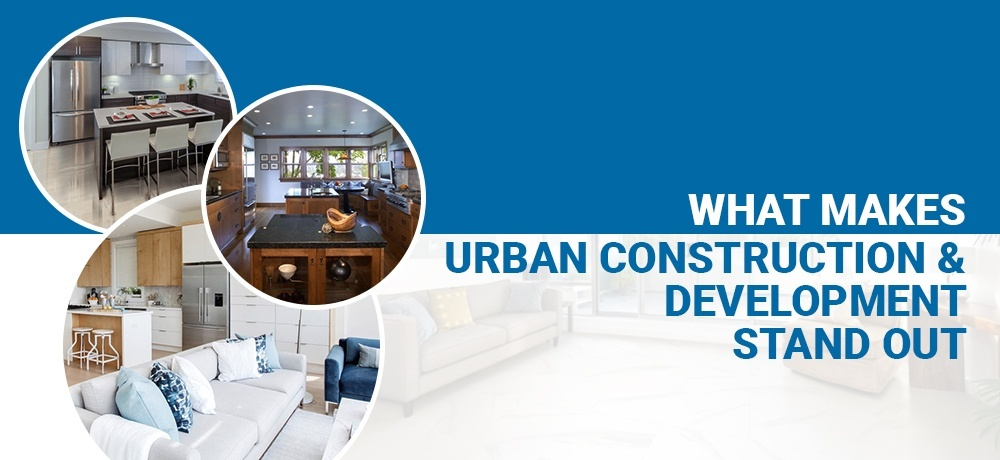 What Makes Urban Construction and Development Stand Out